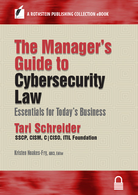 The Manager's Guide to Cybersecurity Law, CISM, C|CISO, ITIL Foundation, SSCP, Tari Schreider