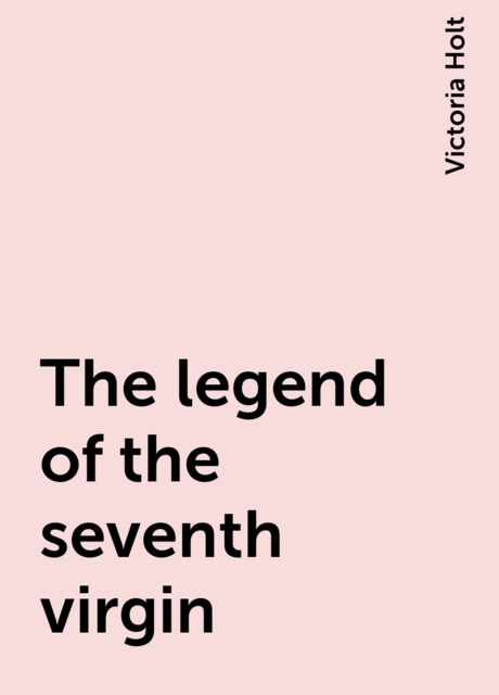 The legend of the seventh virgin, Victoria Holt