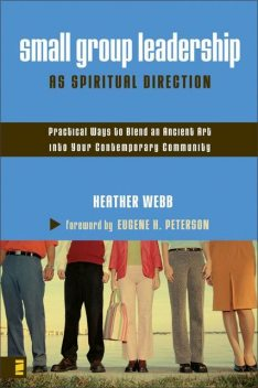 Small Group Leadership as Spiritual Direction, Heather Webb