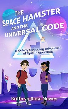 The Space Hamster and the Universal Code, Kathryn Rose Newey