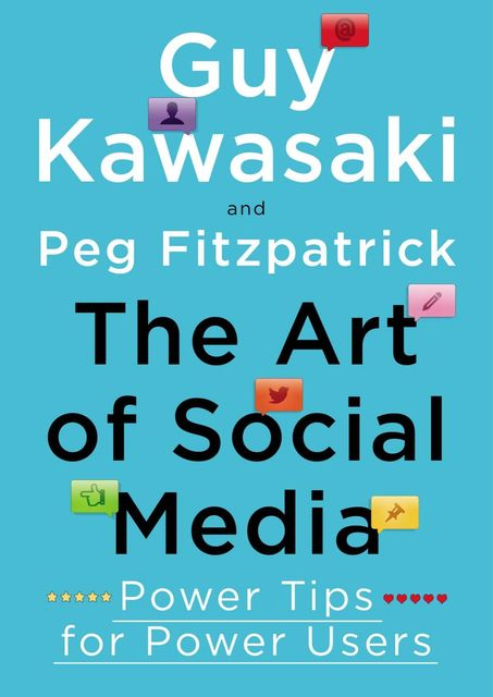 The Art of Social Media: Power Tips for Power Users, GUY Kawasaki