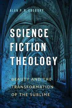 Science Fiction Theology, Alan P.R. Gregory