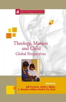 Theology, Mission and Child, Bill Prevette, C. Rosalee Velloso Ewell, D.J. Konz, Keith J. White