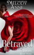 Betrayed: Forbidden Series – Book Three, Melody Anne