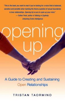 Opening Up: A Guide to Creating and Sustaining Open Relationships, Tristan Taormino