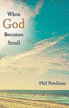 When God Becomes Small, Phil Needham