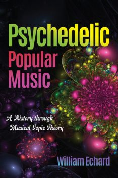 Psychedelic Popular Music, William Echard