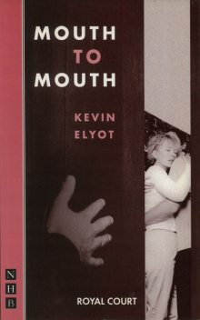Mouth to Mouth (NHB Modern Plays), Kevin Elyot