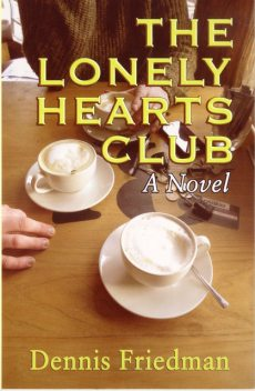The Lonely Hearts Club, Dennis Friedman