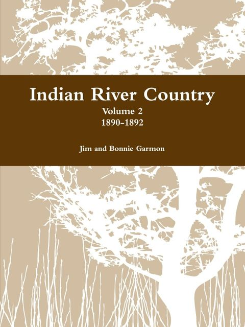 Indian River Country : Volume 2: 1890–1892, Bonnie Garmon, Jim Garmon