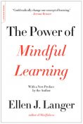 The Power of Mindful Learning (A Merloyd Lawrence Book), Ellen Langer