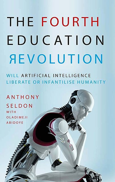 The Fourth Education Revolution, Anthony Seldon, Oladimeji Abidoye