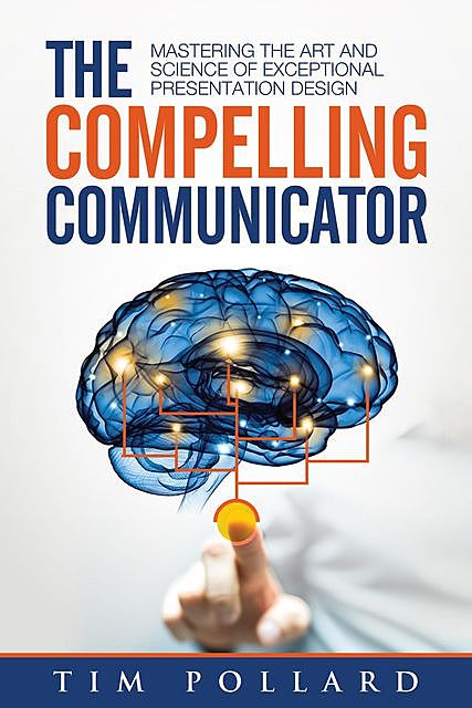 The Compelling Communicator, Tim Pollard