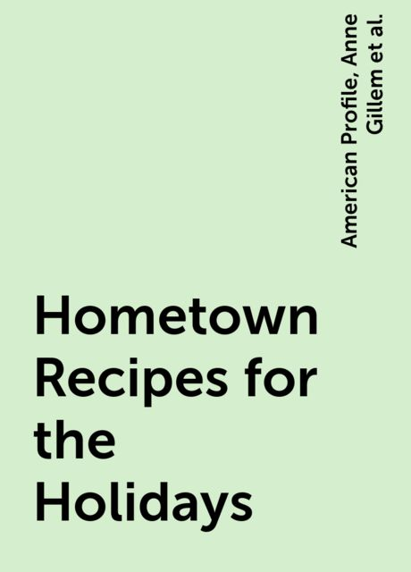 Hometown Recipes for the Holidays, Candace Floyd, Jill Melton, American Profile, Anne Gillem, Nancy Hughes