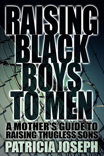 Raising Black Boys to Men, Patricia Joseph