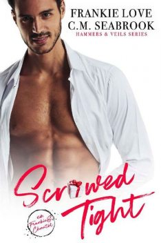 Scr*wed Tight (Hammers and Veils Book 3), Frankie Love, C.M. Seabrook
