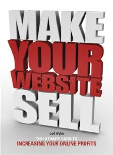 Make Your Website Sell, Jed Wylie