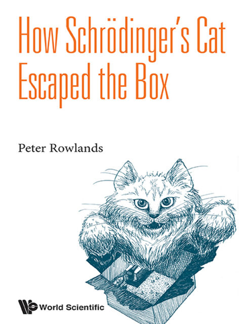How Schr?dinger's Cat Escaped the Box, Peter Rowlands