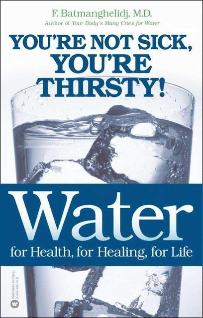 Water: For Health, For Healing, For Life, F., Batmanghelidj