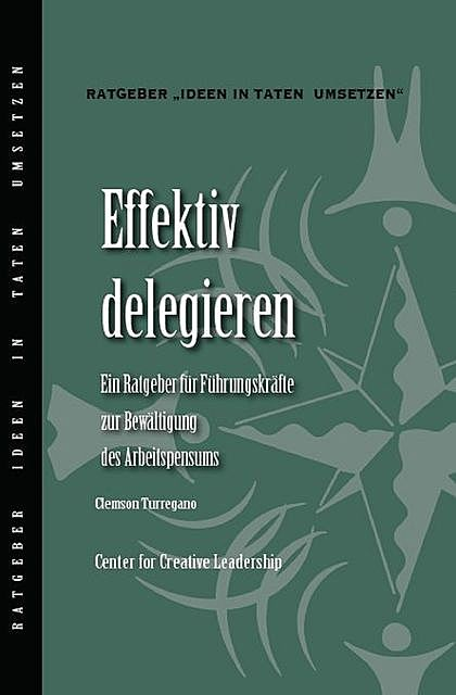 Delegating Effectively: A Leader's Guide to Getting Things Done (German), Clemson Turregano