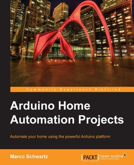 Arduino Home Automation Projects, Marco Schwartz