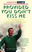 Provided You Don't Kiss Me: 20 Years with Brian Clough, Duncan Hamilton