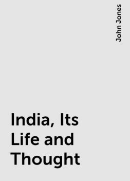 India, Its Life and Thought, John Jones
