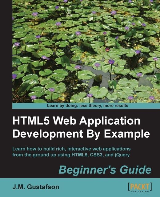 HTML5 Web Application Development By Example Beginner's guide,