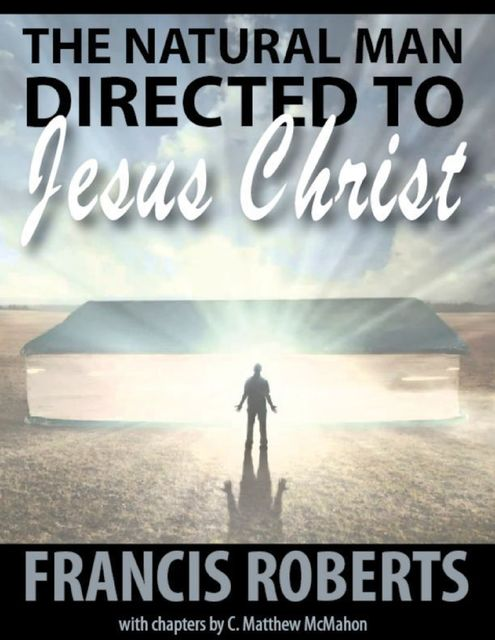 The Natural Man Directed to Jesus Christ, C.Matthew McMahon, Francis Roberts