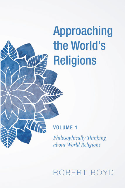 Approaching the World's Religions, Volume 1, Robert Boyd