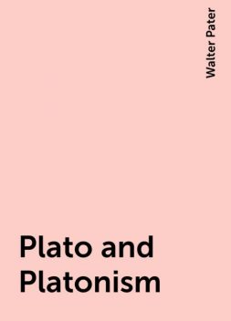 Plato and Platonism, Walter Pater