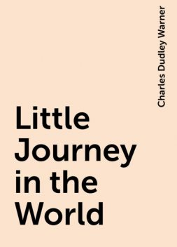 Little Journey in the World, Charles Dudley Warner