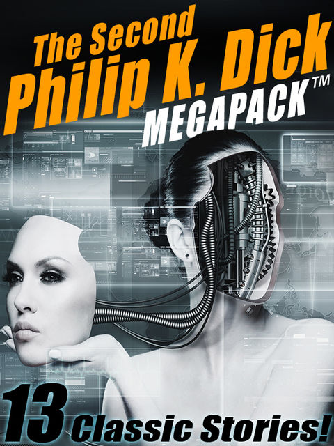 The Second Philip K. Dick MEGAPACK®: 13 Fantastic Stories, Philip Dick