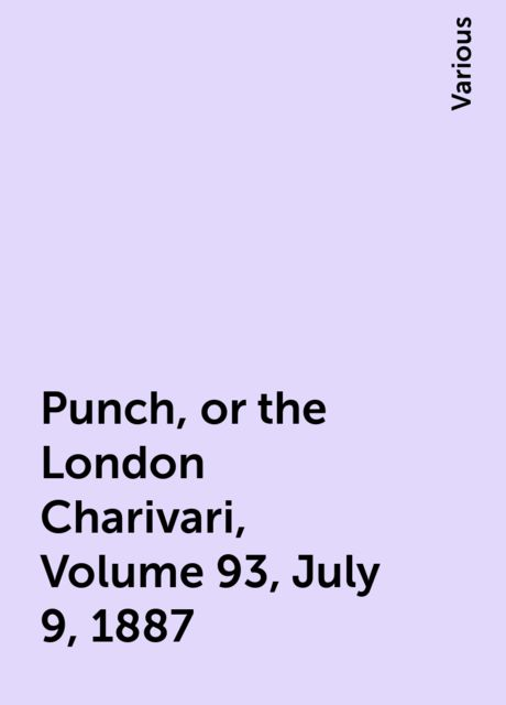 Punch, or the London Charivari, Volume 93, July 9, 1887, Various