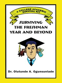 Surviving The Freshmen Year And Beyond, Olutunde A.Ogunsunlade