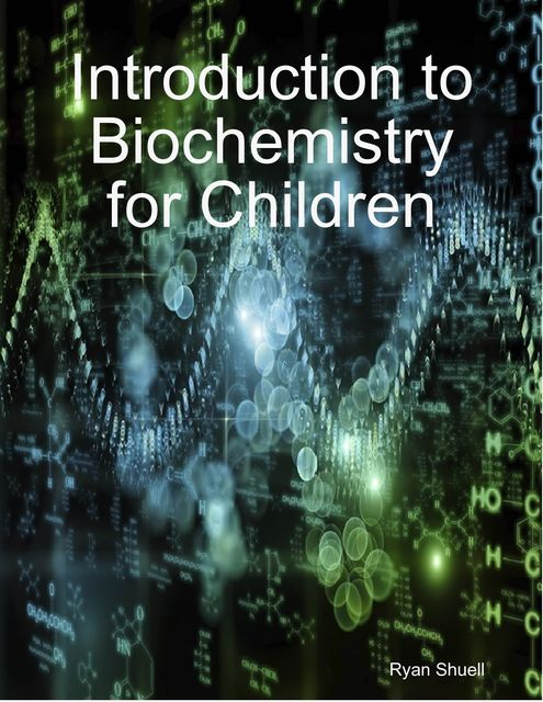 Introduction to Biochemistry for Children, Ryan Shuell