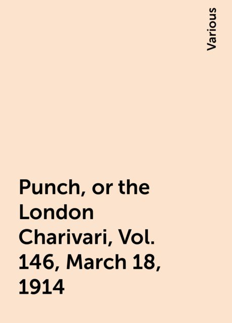 Punch, or the London Charivari, Vol. 146, March 18, 1914, Various