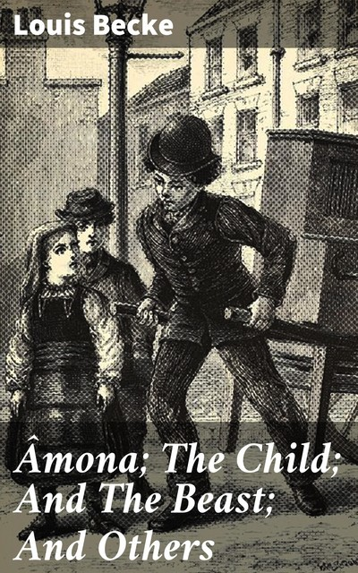 Âmona; The Child; And The Beast; And Others, Louis Becke