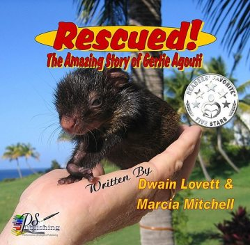 Rescued! The Amazing Story of Gertie Agouti, Marcia Mitchell, Dwain Lovett