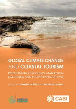 Global Climate Change and Coastal Tourism, James Andrew Graham Cooper, Abdullah Akbas, Angela Anthonisz, Denyse S. Dookie, Helena Maria Calado, Huong T. Bùi, Janice Cumberbatch, Jeremy Buultjens, Nazan An, Osman Cenk Demiroglu, Paulo Borges, Rita Cannas, Salvador Anton Clavé, Stephen William Boyd