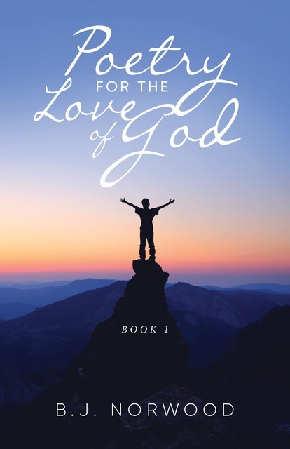 Poetry For The Love Of God, B.J. Norwood