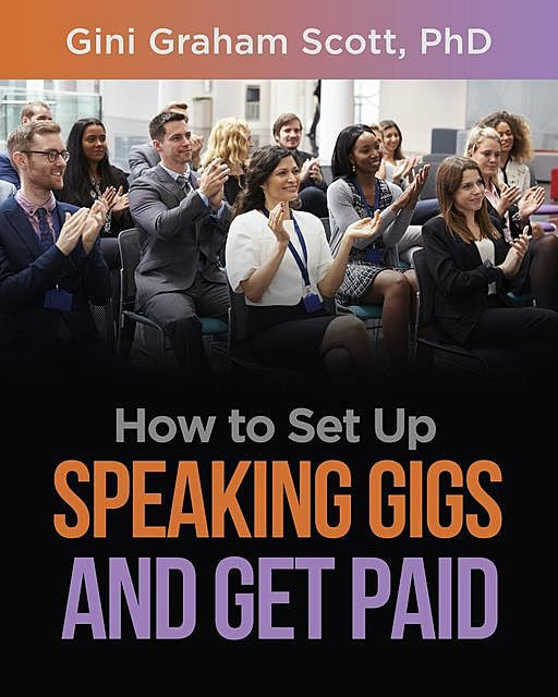 How to Set Up Speaking Gigs and Get Paid, Gini Graham Scott