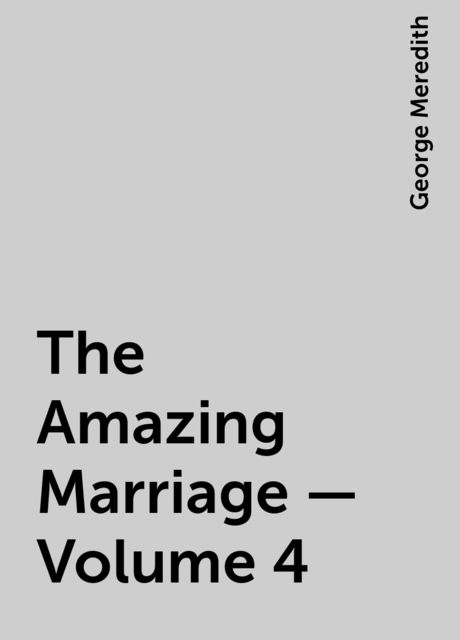 The Amazing Marriage — Volume 4, George Meredith