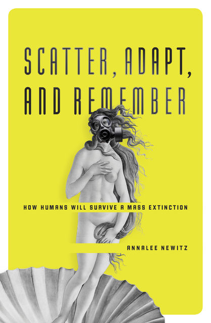 Scatter, Adapt and Remember, Annalee Newitz