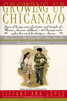 Growing Up Chicana/o, Bill Adler, A Lopez, Tiffany A. Lopez