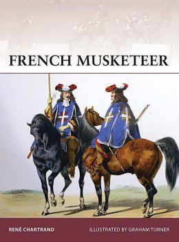 French Musketeer 1622–1775, René Chartrand