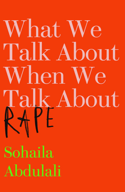 What We Talk About When We Talk About Rape, Sohaila Abdulali