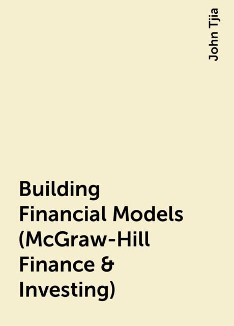 Building Financial Models (McGraw-Hill Finance & Investing), John Tjia