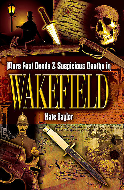 More Foul Deeds & Suspicious Deaths in Wakefield, Kate Taylor
