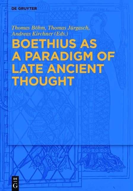 Boethius as a Paradigm of Late Ancient Thought, Thomas Jürgasch, Andreas Kirchner, Thomas Böhm